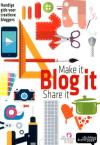 Make it, blog it, share it